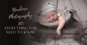 Newborn Photography 101: Eveyrthiing You Need To Know